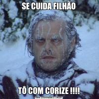 SE CUIDA FILHÃOTÔ COM CORIZE !!!!