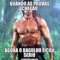 QUANDO AS PROVAS CHEGÃOAGORA O BAGULHO FICOU SERIO
