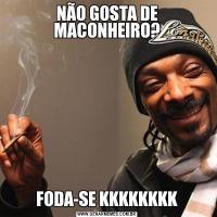 NÃO GOSTA DE MACONHEIRO?FODA-SE KKKKKKKK