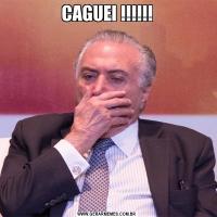 CAGUEI !!!!!!