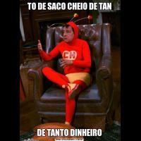 TO DE SACO CHEIO DE TANDE TANTO DINHEIRO