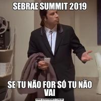 SEBRAE SUMMIT 2019SE TU NÃO FOR SÓ TU NÃO VAI