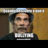 Quando descubro o que é BULLYING
