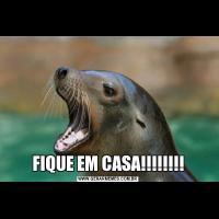 FIQUE EM CASA!!!!!!!!