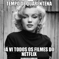 TEMPO DE QUARENTENAJÁ VI TODOS OS FILMES DO NETFLIX