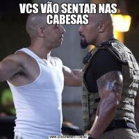 VCS VÃO SENTAR NAS CABESAS