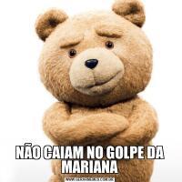 NÃO CAIAM NO GOLPE DA MARIANA