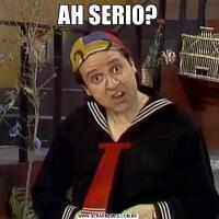 AH SERIO?