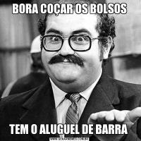 BORA COÇAR OS BOLSOSTEM O ALUGUEL DE BARRA