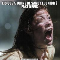 EIS QUE A TURNE DE SANDY E JUNIOR É FAKE NEWS
