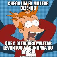 CHEGA UM EX MILITAR DIZENDOQUE A DITADURA MILITAR LEVANTOU A ECONOMIA DO BRASIL