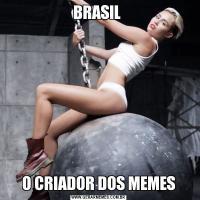 BRASIL O CRIADOR DOS MEMES