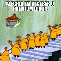 ALEGRIA EM RECEBER O PREMIUM DIA 14