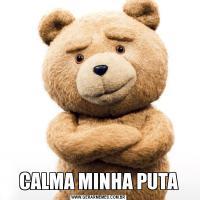 CALMA MINHA PUTA