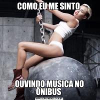COMO EU ME SINTO OUVINDO MUSICA NO ÔNIBUS