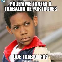 PODEM ME TRAZER O TRABALHO DE PORTUGUESQUE TRABALLHO?
