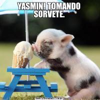 YASMIN! TOMANDO SORVETE.