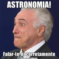 ASTRONOMIA!Falar-te-ei corretamente