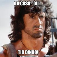 OU CASA - OU....TIO DINHO!