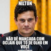NILTONNÃO DÊ MANCADA COM OCLAIR QUE TÔ DE OLHO EM VOCÊ