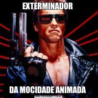 EXTERMINADOR DA MOCIDADE ANIMADA