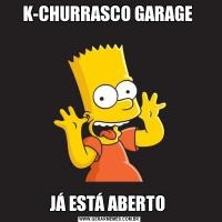 K-CHURRASCO GARAGE JÁ ESTÁ ABERTO