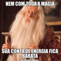 NEM COM TODA A MAGIASUA CONTA DE ENERGIA FICA BARATA