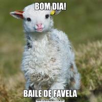 BOM DIA!BAILE DE FAVELA