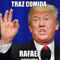 TRAZ COMIDA RAFAEL
