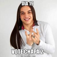 DIA 19 VOTE CHAPA 2