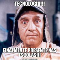 TECNOLOGIA!!!FINALMENTE PRESENTE NAS ESCOLAS!!!