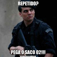 REPETIDO?PEGA O SACO 02!!!