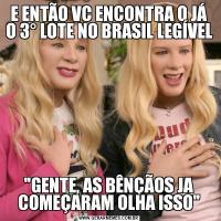 E ENTÃO VC ENCONTRA O JÁ O 3° LOTE NO BRASIL LEGÍVEL