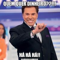 QUEM QUER DINHEIRO??!!!HÁ HÁ HÁ!!