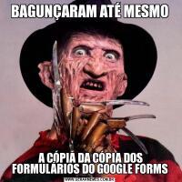 BAGUNÇARAM ATÉ MESMO A CÓPIA DA CÓPIA DOS FORMULÁRIOS DO GOOGLE FORMS