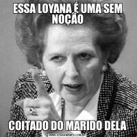 ESSA LOYANA É UMA SEM NOÇÃOCOITADO DO MARIDO DELA