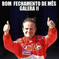 BOM  FECHAMENTO DE MÊS GALERA !!