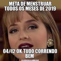 META DE MENSTRUAR TODOS OS MESES DE 201904/12 OK.TUDO CORRENDO BEM