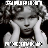 ESSA AULA SÓ É BONITAPORQUE É FEITA NO MAC