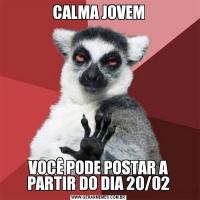CALMA JOVEMVOCÊ PODE POSTAR A PARTIR DO DIA 20/02
