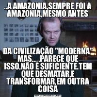 ..A AMAZONIA,SEMPRE FOI A AMAZONIA,MESMO ANTESDA CIVILIZAÇÃO