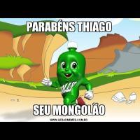 PARABÉNS THIAGOSEU MONGOLÃO