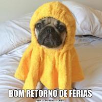 BOM RETORNO DE FÉRIAS