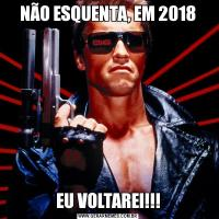 NÃO ESQUENTA, EM 2018EU VOLTAREI!!!