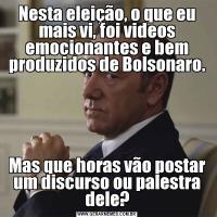Nesta eleição, o que eu mais vi, foi videos emocionantes e bem produzidos de Bolsonaro.Mas que horas vão postar um discurso ou palestra dele?