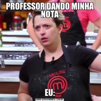 PROFESSOR DANDO MINHA NOTAEU: