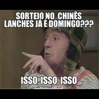 SORTEIO NO  CHINÊS LANCHES JÁ É DOMINGO???ISSO, ISSO, ISSO
