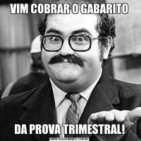 VIM COBRAR O GABARITODA PROVA TRIMESTRAL!