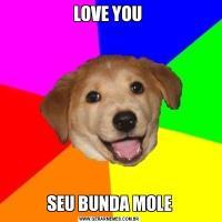 LOVE YOU SEU BUNDA MOLE