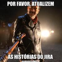 POR FAVOR, ATUALIZEMAS HISTÓRIAS DO JIRA